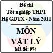 Đề thi tốt nghiệp THPT năm 2011 hệ giáo dục thường xuyên - môn Vật Lí (Mã đề 974)