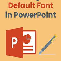 Cách thay đổi phông chữ mặc định trong PowerPoint