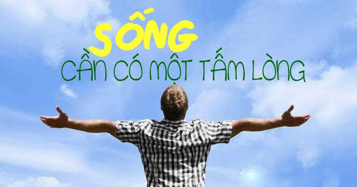 Suy nghĩ về câu hát Sống trong đời sống cần có một tấm lòng